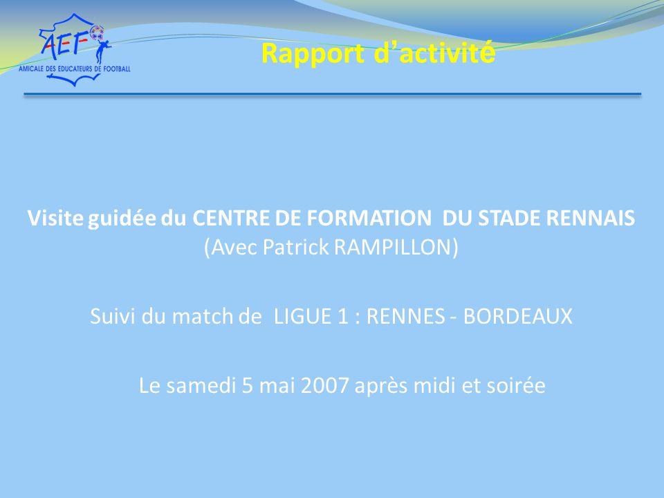 Rapport d'activitéVisite guidée du CENTRE DE FORMATION DU STADE RENNAIS (Avec Patrick RAMPILLON) Suivi du match de LIGUE 1 : RENNES - BORDEAUX.