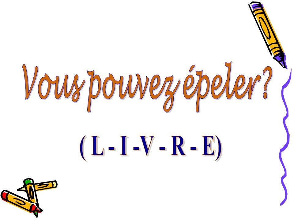 Vous pouvez épeler ( L - I -V - R - E)