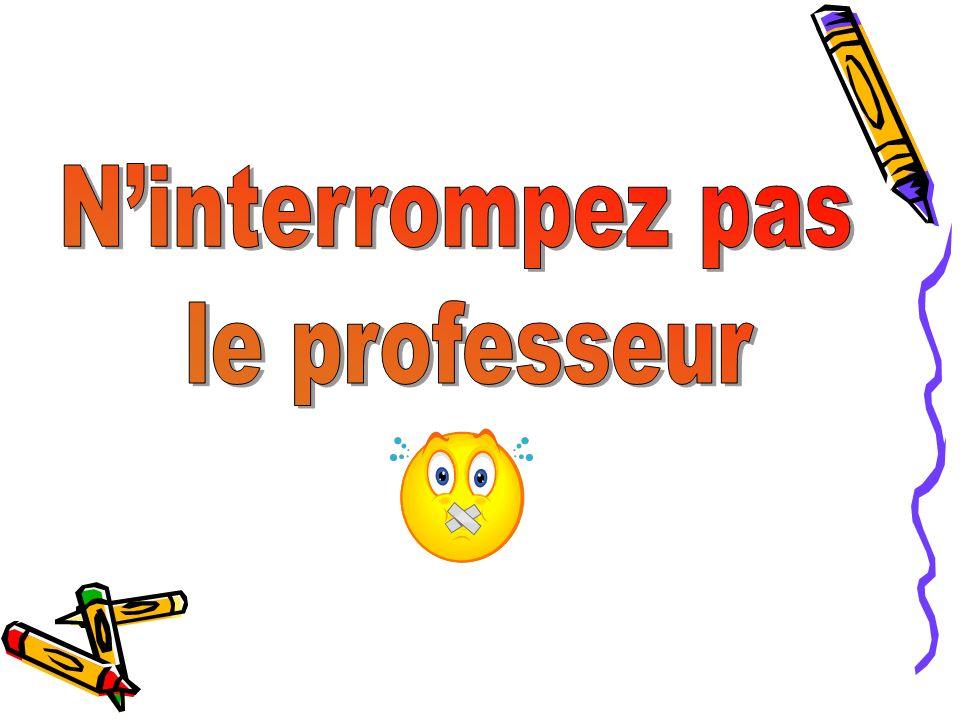 N'interrompez pas le professeur
