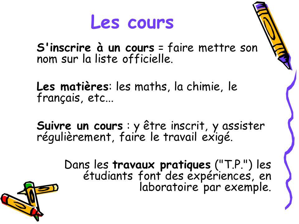 Les cours S inscrire à un cours = faire mettre son nom sur la liste officielle. Les matières: les maths, la chimie, le français, etc...