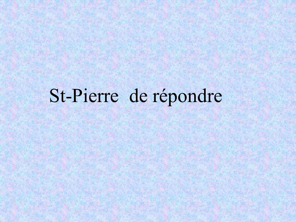 St-Pierre de répondre