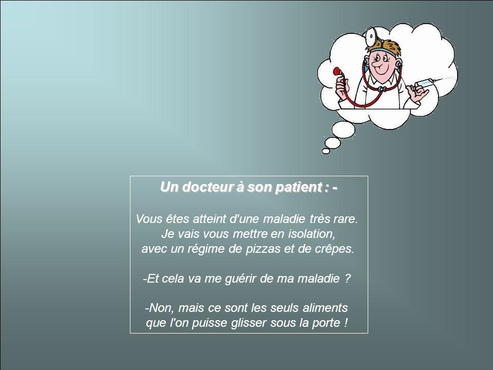 Un docteur à son patient : -