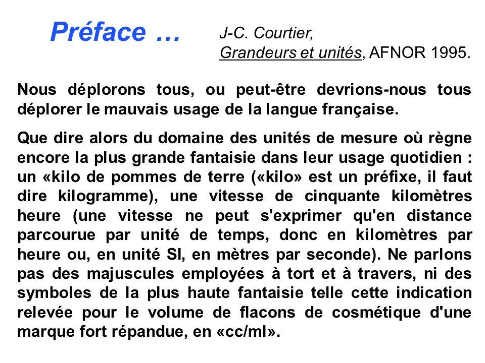 Préface … J-C. Courtier, Grandeurs et unités, AFNOR 1995.