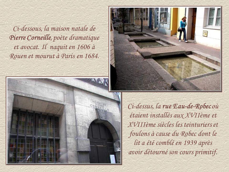 Ci-dessous, la maison natale de Pierre Corneille, poète dramatique et avocat. Il naquit en 1606 à Rouen et mourut à Paris en 1684.