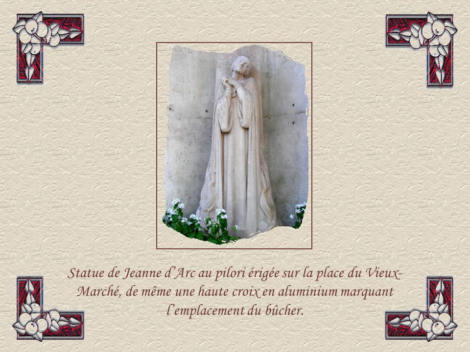 Statue de Jeanne d'Arc au pilori érigée sur la place du Vieux-Marché, de même une haute croix en aluminium marquant l'emplacement du bûcher.
