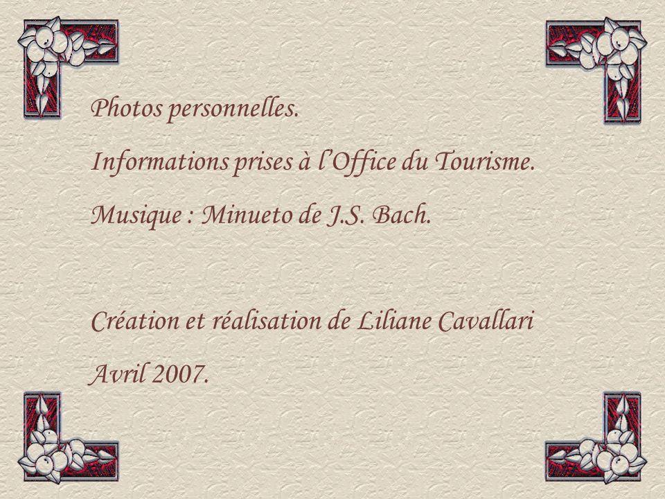 Photos personnelles. Informations prises à l'Office du Tourisme. Musique : Minueto de J.S. Bach. Création et réalisation de Liliane Cavallari.