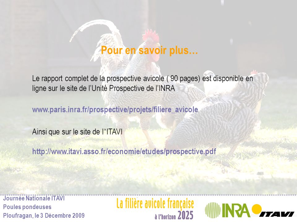 Pour en savoir plus… Le rapport complet de la prospective avicole ( 90 pages) est disponible en ligne sur le site de l'Unité Prospective de l'INRA.