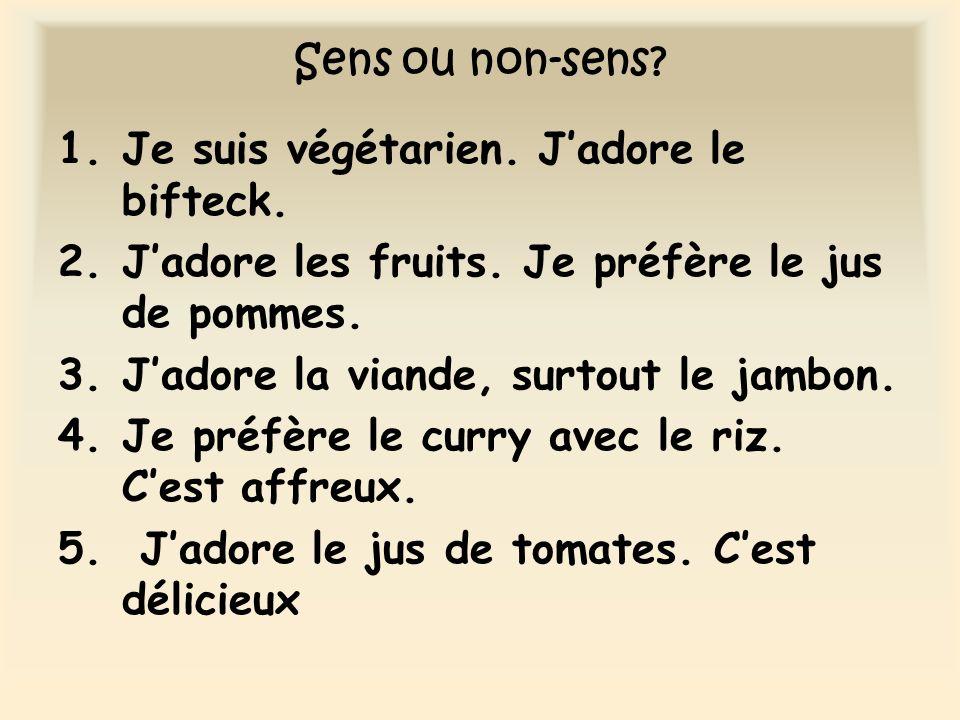 Sens ou non-sens Je suis végétarien. J'adore le bifteck. J'adore les fruits. Je préfère le jus de pommes.