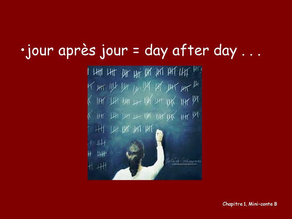 jour après jour = day after day . . .