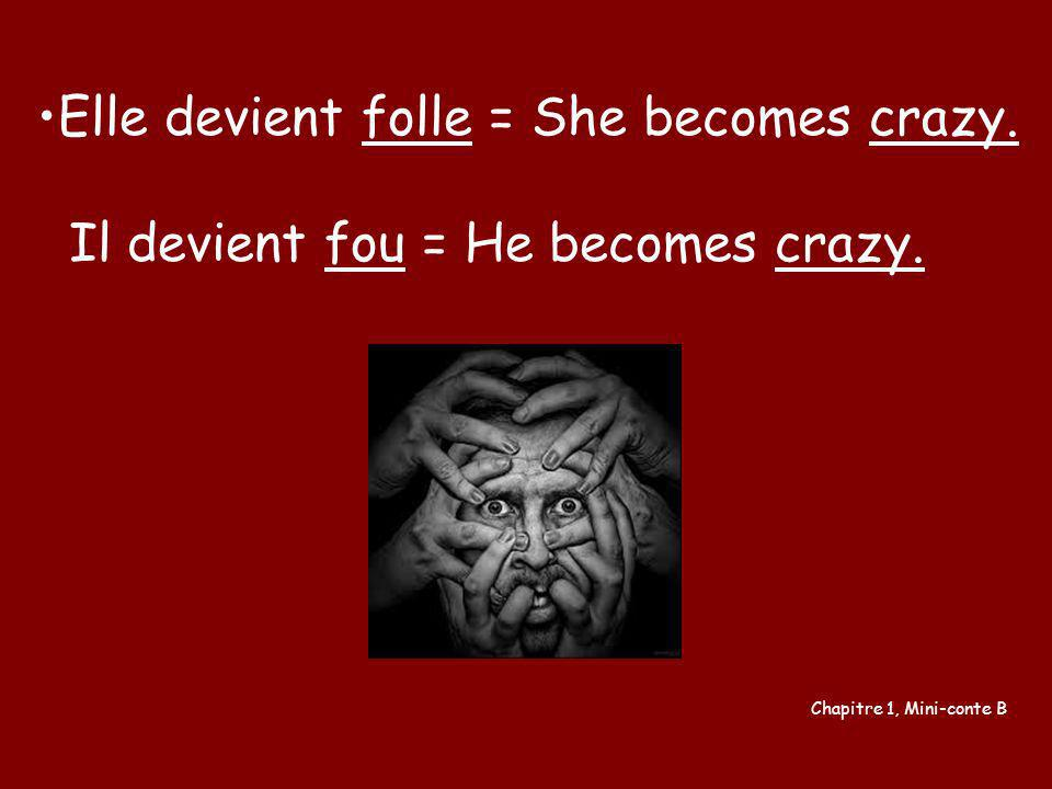 Elle devient folle = She becomes crazy.