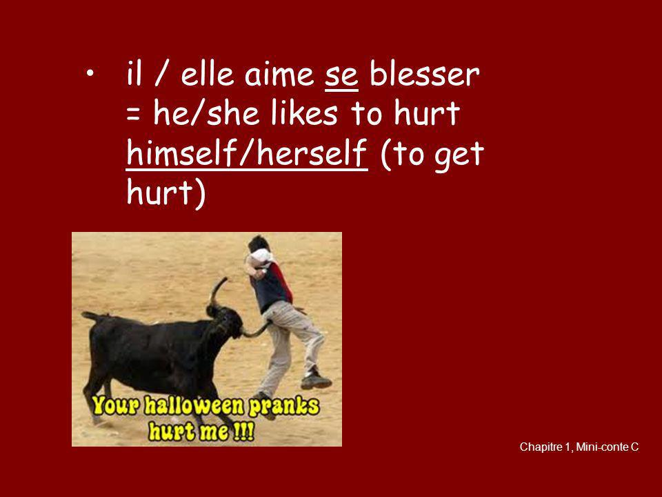 il / elle aime se blesser = he/she likes to hurt himself/herself (to get hurt)