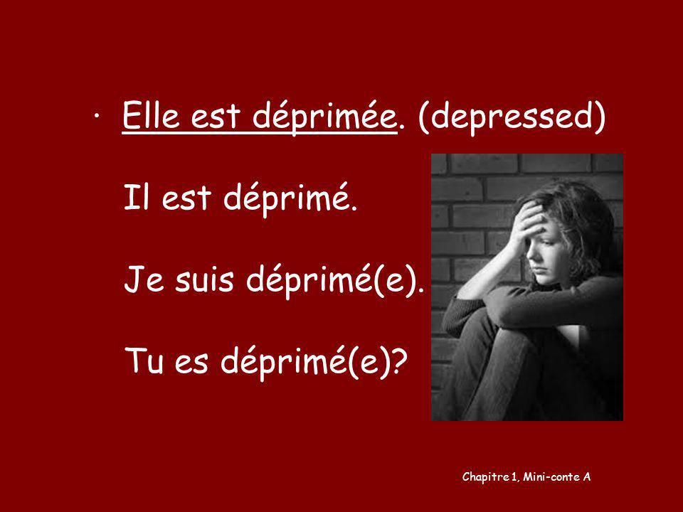 ∙ Elle est déprimée. (depressed) Il est déprimé. Je suis déprimé(e).