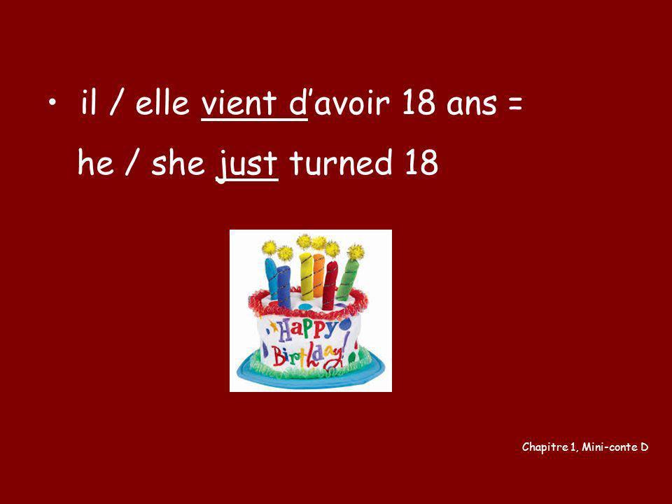 il / elle vient d'avoir 18 ans = he / she just turned 18
