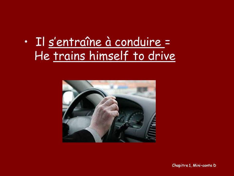 Il s'entraîne à conduire = He trains himself to drive