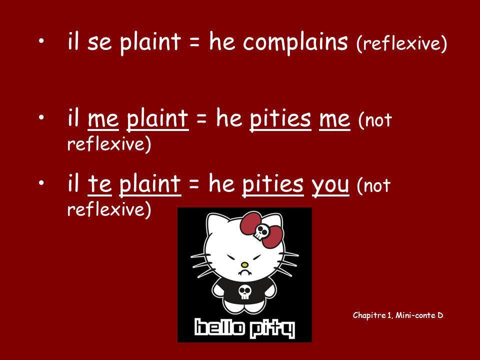il se plaint = he complains (reflexive)