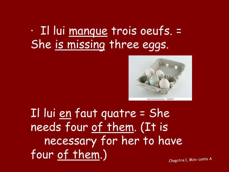 ∙ Il lui manque trois oeufs. = She is missing three eggs.
