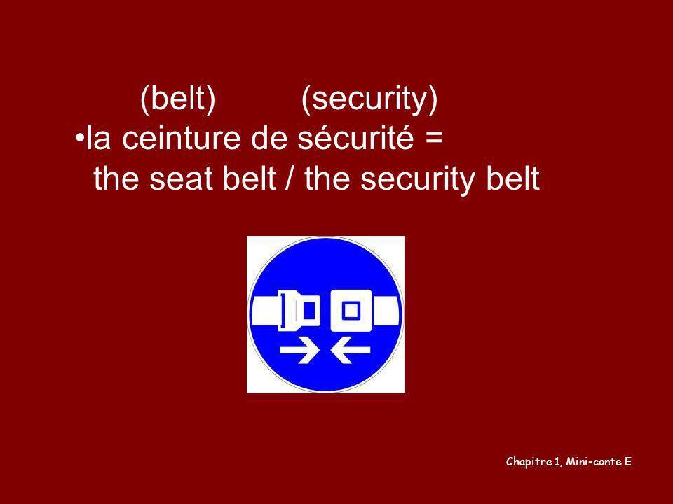 la ceinture de sécurité = the seat belt / the security belt