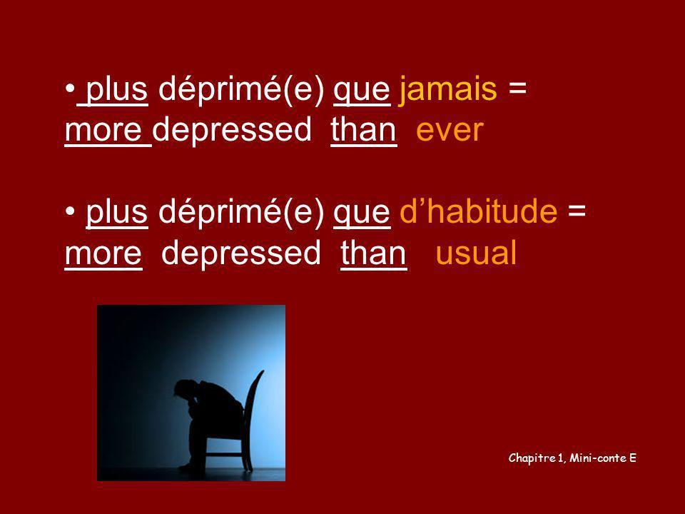 plus déprimé(e) que jamais = more depressed than ever