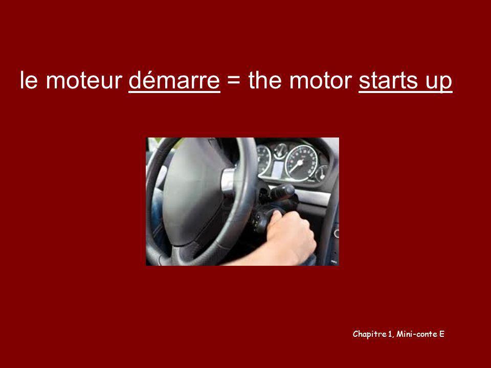 le moteur démarre = the motor starts up