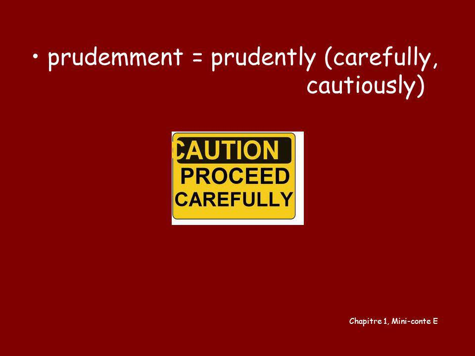 prudemment = prudently (carefully, cautiously)
