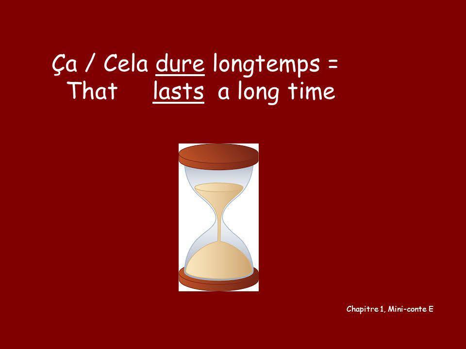 Ça / Cela dure longtemps = That lasts a long time