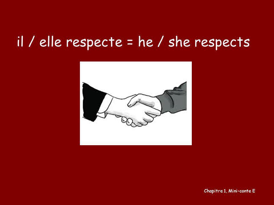 il / elle respecte = he / she respects
