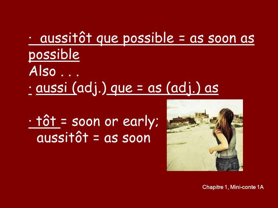 ∙ aussitôt que possible = as soon as possible Also . . .