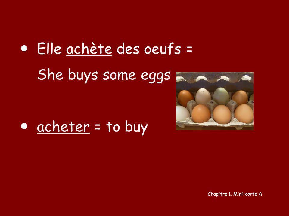 ● Elle achète des oeufs = She buys some eggs