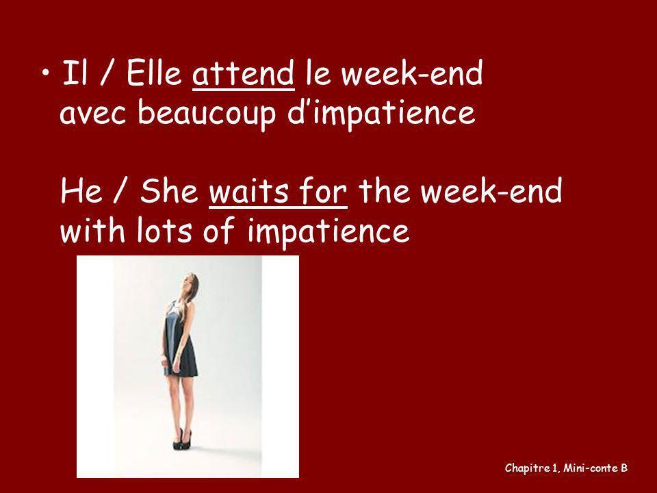 Il / Elle attend le week-end avec beaucoup d'impatience