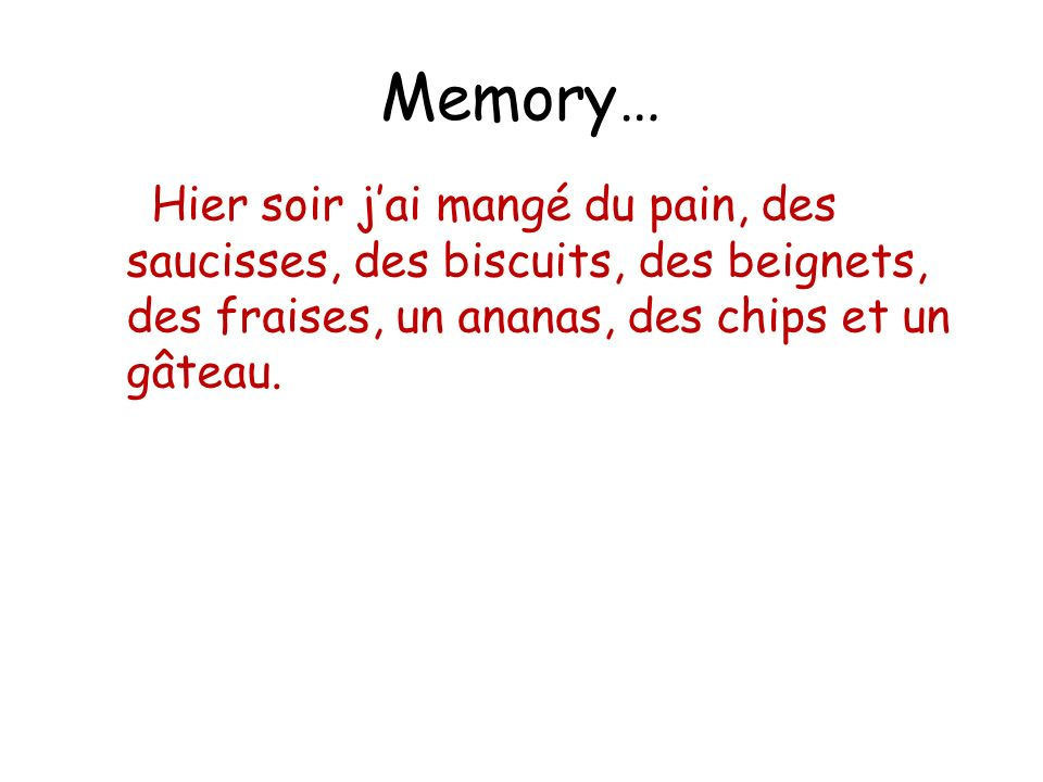 Memory… Hier soir j'ai mangé du pain, des saucisses, des biscuits, des beignets, des fraises, un ananas, des chips et un gâteau.
