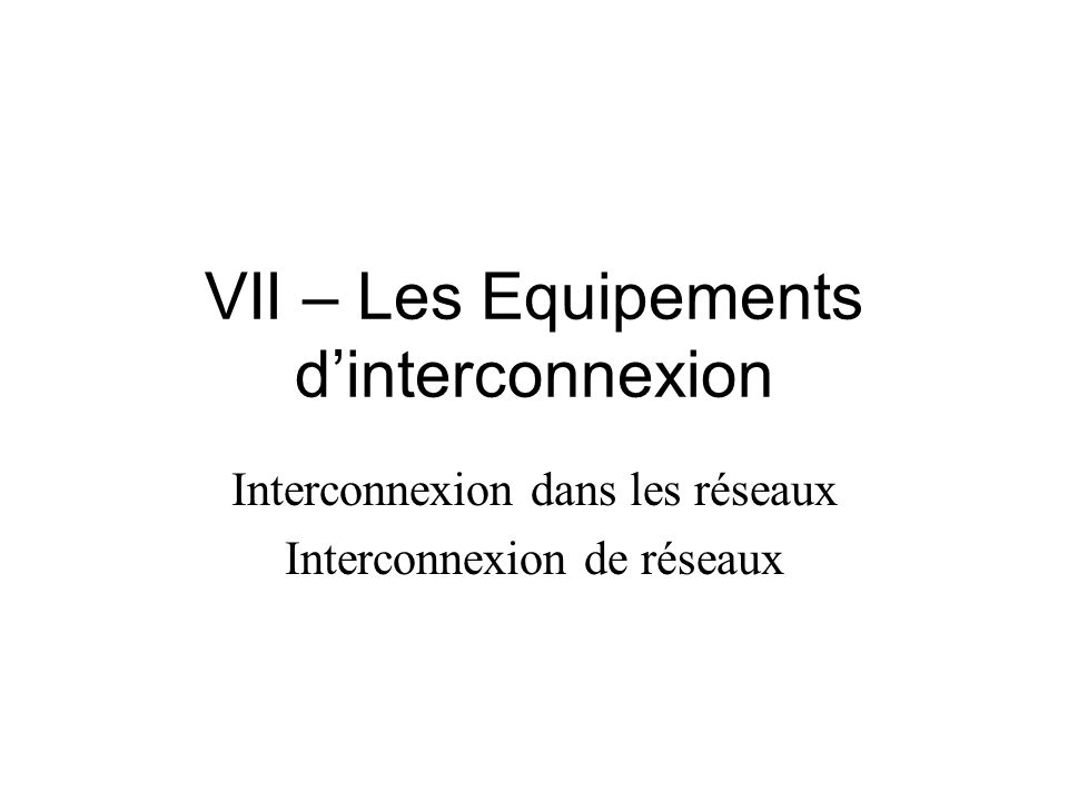VII – Les Equipements d'interconnexion