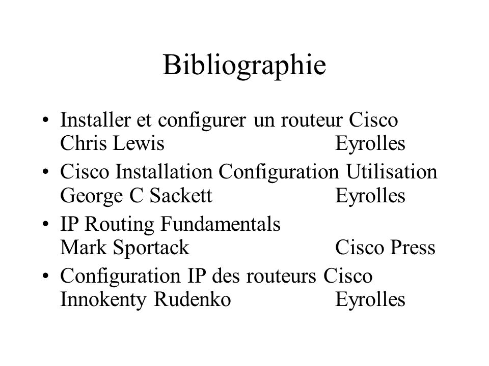 Bibliographie Installer et configurer un routeur Cisco Chris Lewis Eyrolles.
