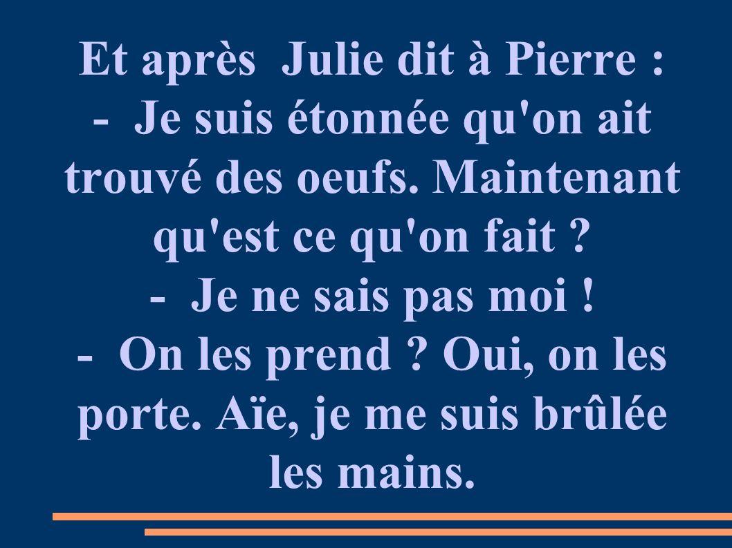 Et après Julie dit à Pierre :