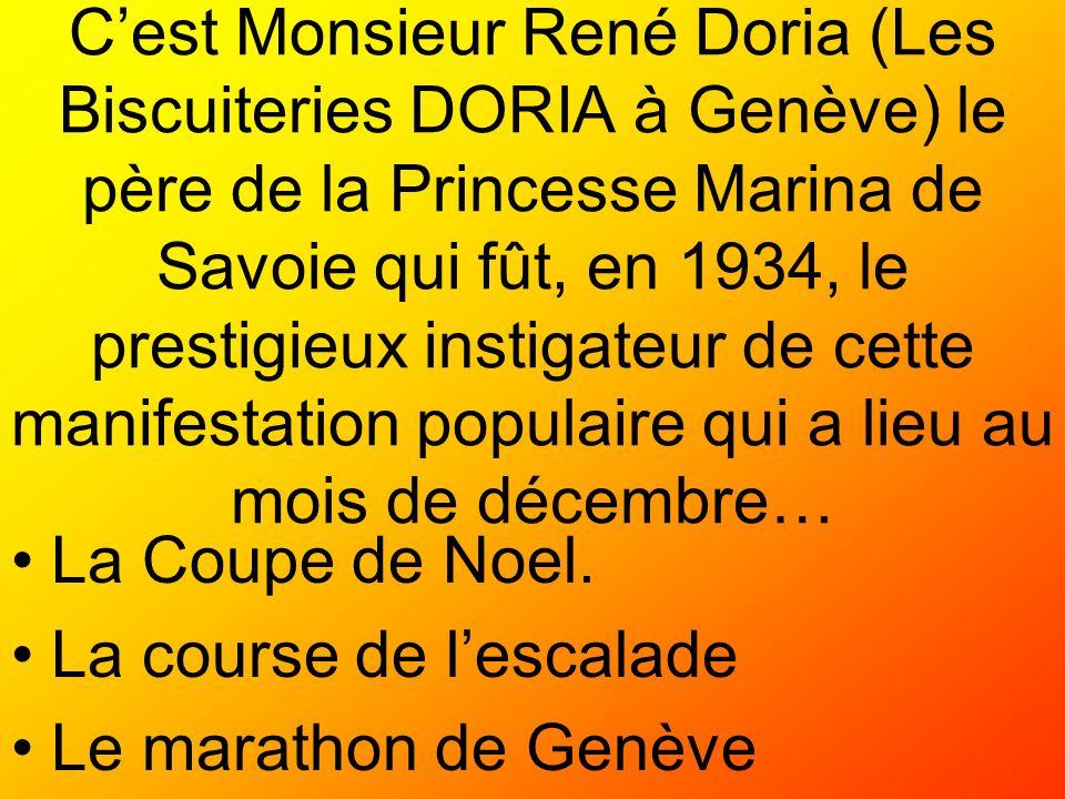 C'est Monsieur René Doria (Les Biscuiteries DORIA à Genève) le père de la Princesse Marina de Savoie qui fût, en 1934, le prestigieux instigateur de cette manifestation populaire qui a lieu au mois de décembre…