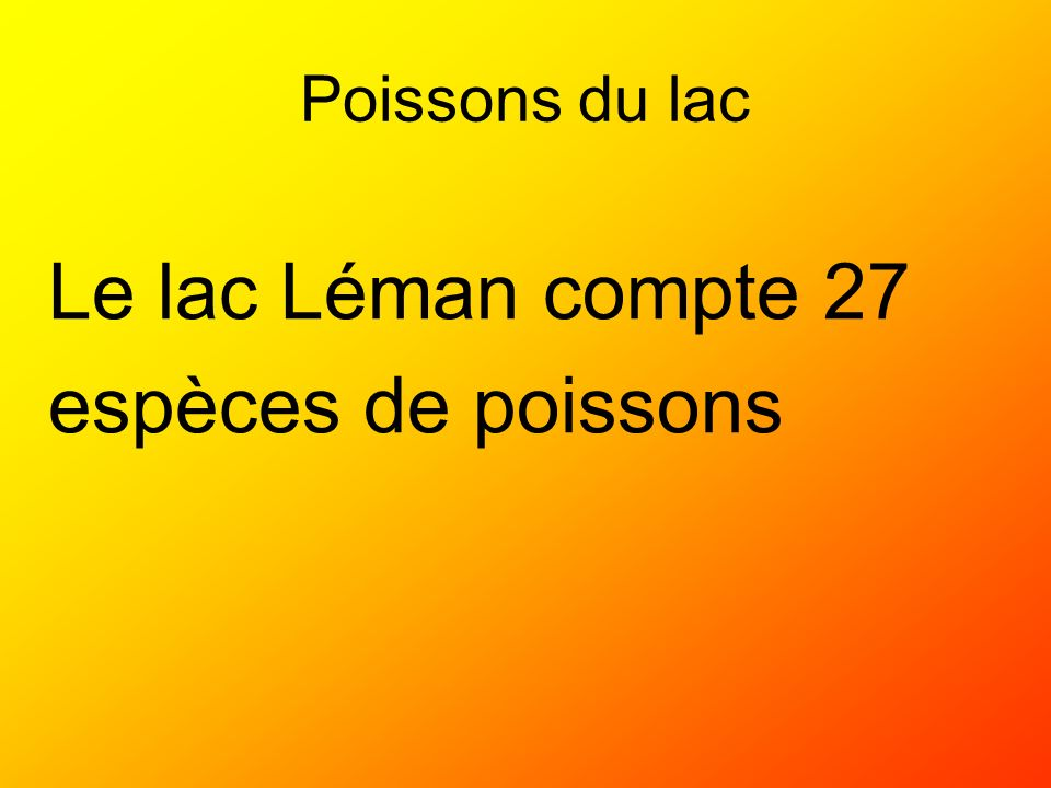 Poissons du lac Le lac Léman compte 27 espèces de poissons