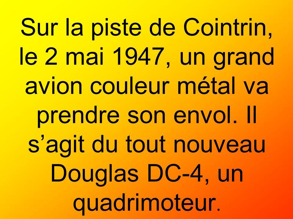 Sur la piste de Cointrin, le 2 mai 1947, un grand avion couleur métal va prendre son envol.