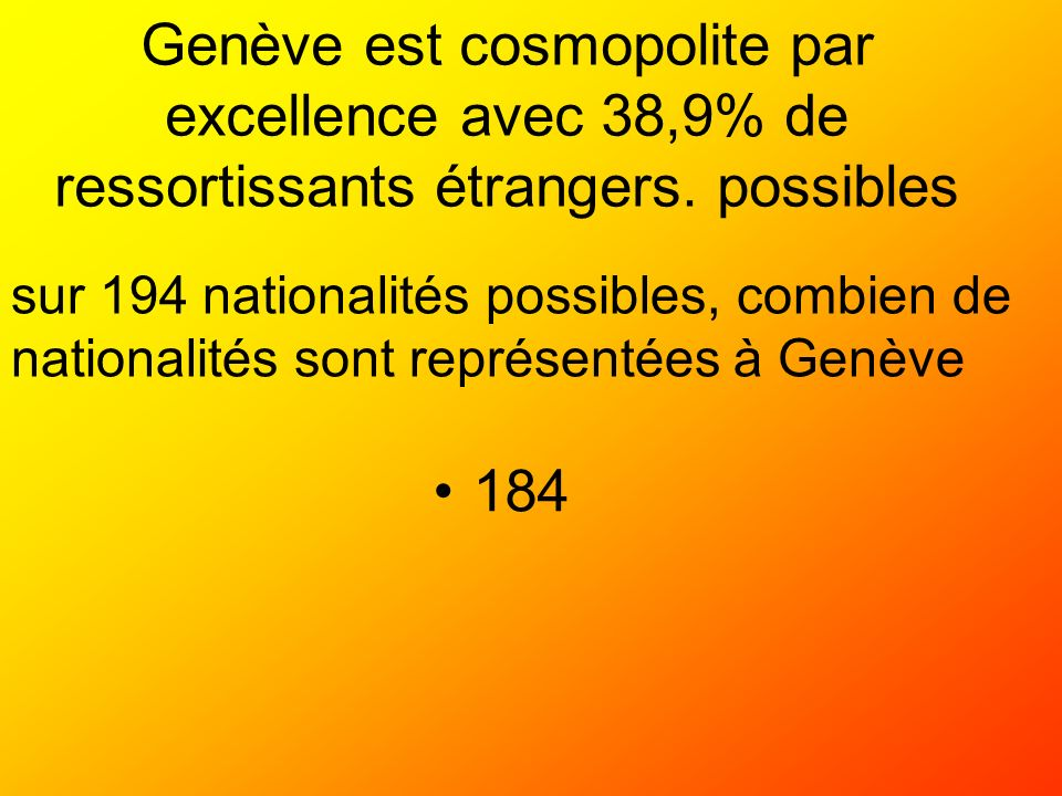 Genève est cosmopolite par excellence avec 38,9% de ressortissants étrangers. possibles