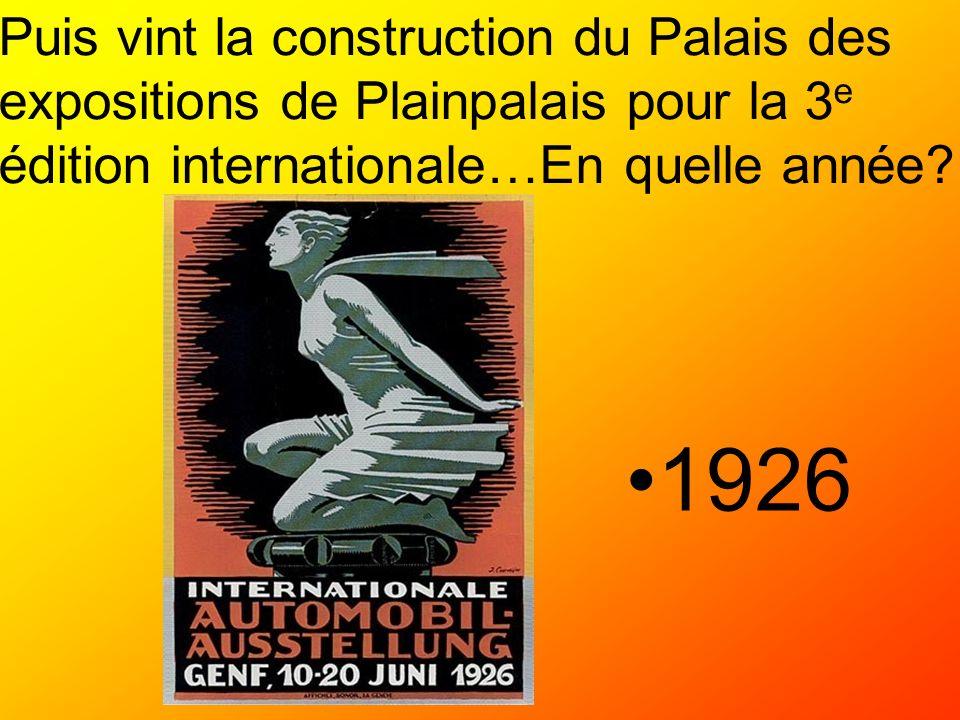 Puis vint la construction du Palais des expositions de Plainpalais pour la 3e édition internationale…En quelle année