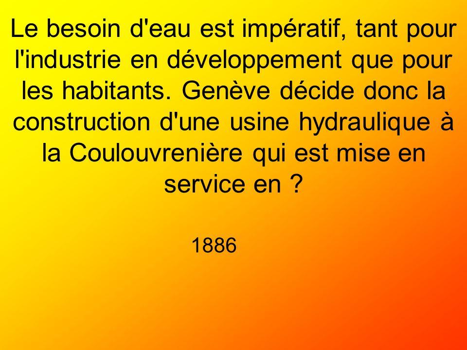 Le besoin d eau est impératif, tant pour l industrie en développement que pour les habitants. Genève décide donc la construction d une usine hydraulique à la Coulouvrenière qui est mise en service en