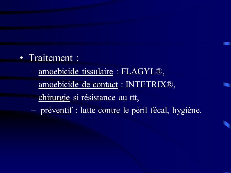 Traitement : amoebicide tissulaire : FLAGYL®,