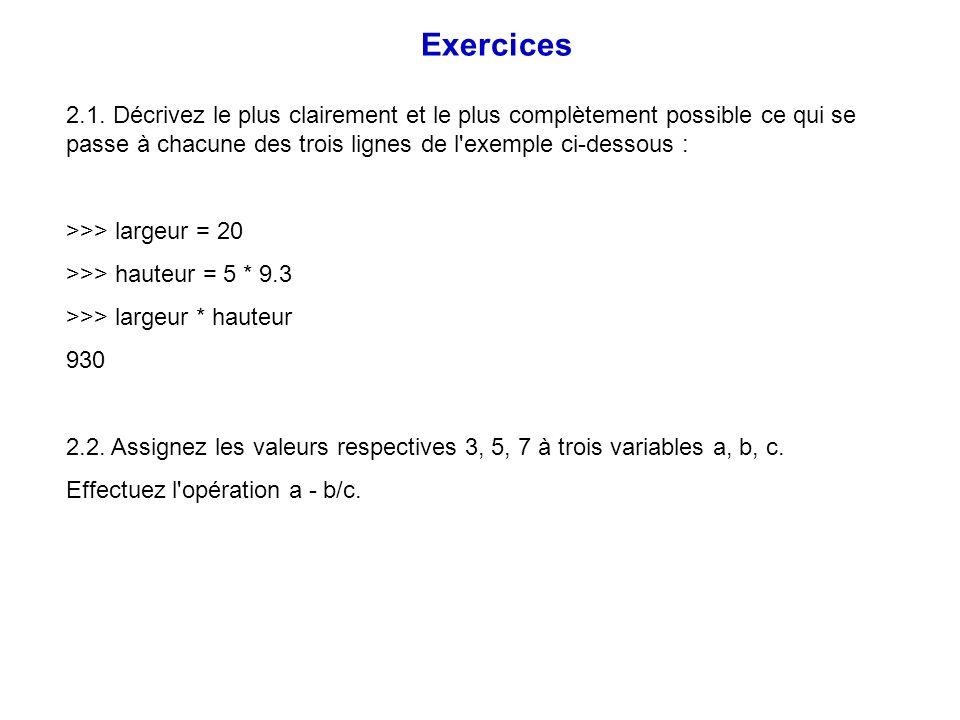 Exercices 2.1. Décrivez le plus clairement et le plus complètement possible ce qui se passe à chacune des trois lignes de l exemple ci-dessous :