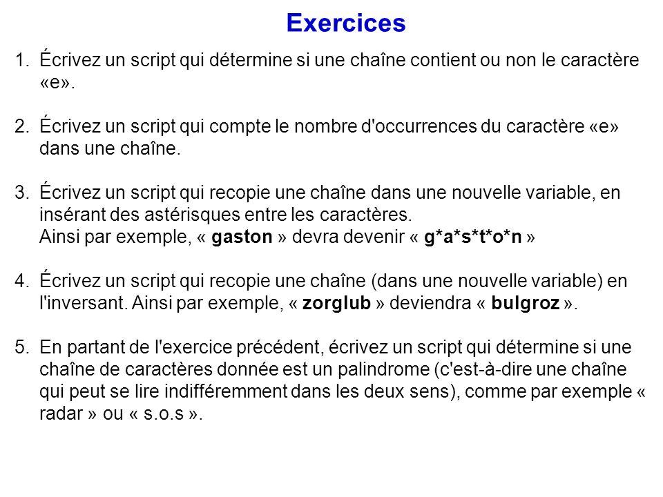 Exercices Écrivez un script qui détermine si une chaîne contient ou non le caractère «e».