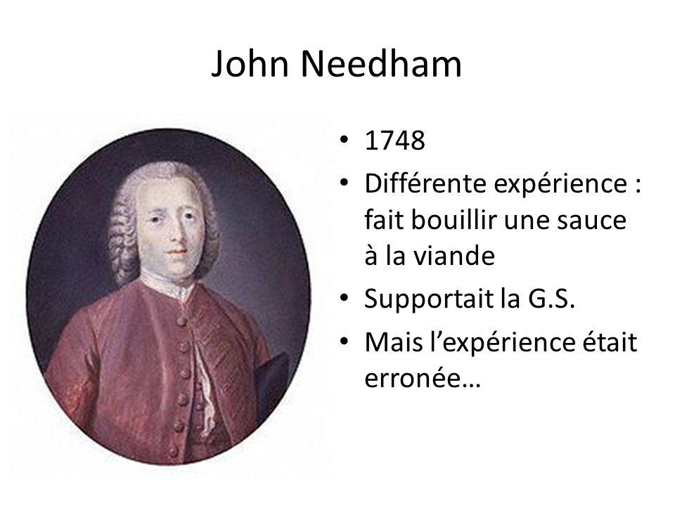 John Needham 1748. Différente expérience : fait bouillir une sauce à la viande. Supportait la G.S.