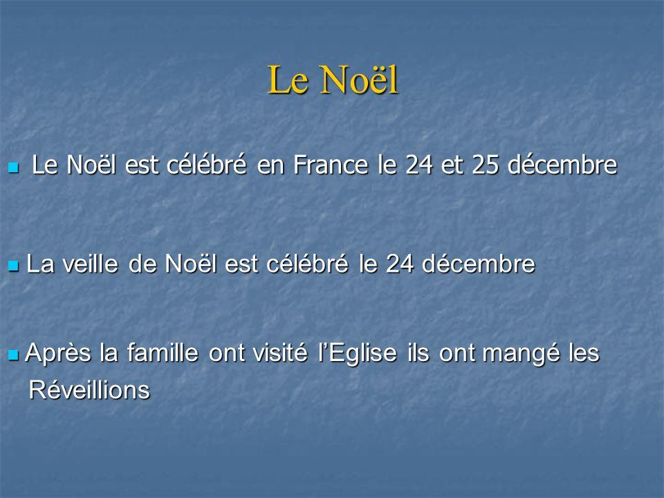 Le Noël Le Noël est célébré en France le 24 et 25 décembre