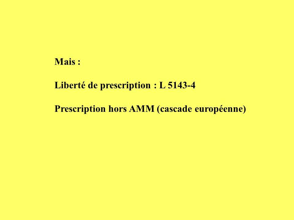 Mais : Liberté de prescription : L 5143-4 Prescription hors AMM (cascade européenne)