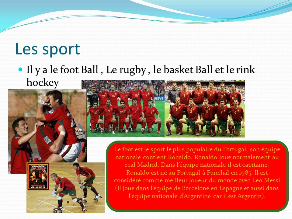Les sport Il y a le foot Ball , Le rugby , le basket Ball et le rink hockey.