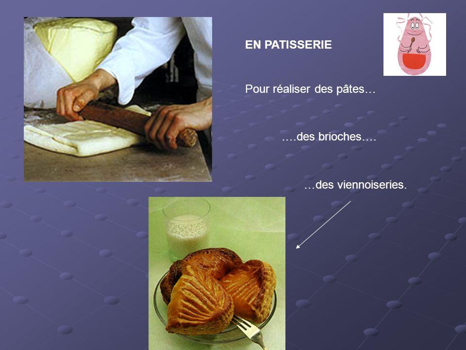 EN PATISSERIE Pour réaliser des pâtes… ….des brioches…. …des viennoiseries.