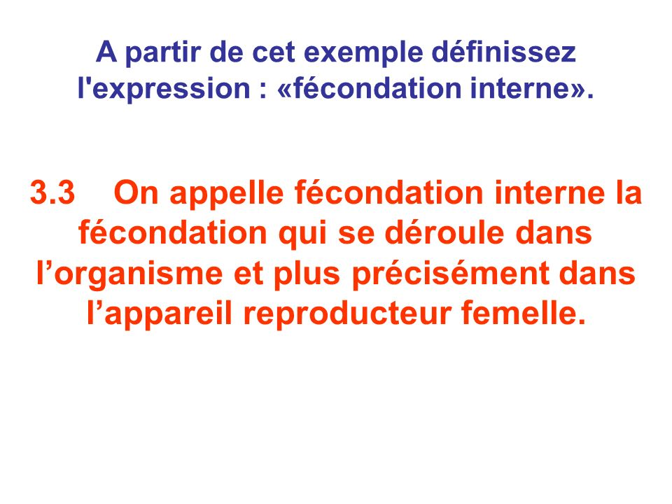 A partir de cet exemple définissez l expression : «fécondation interne».