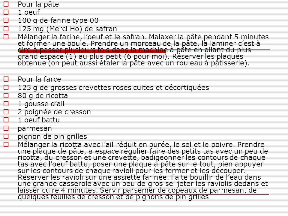Pour la pâte 1 oeuf. 100 g de farine type 00. 125 mg (Merci Ho) de safran.