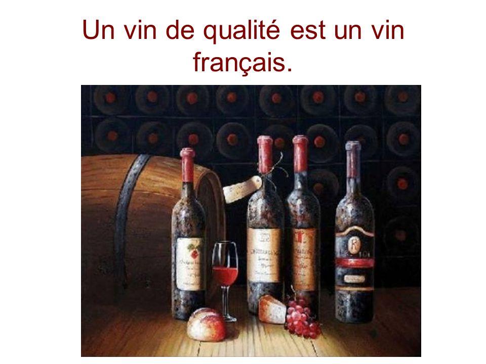 Un vin de qualité est un vin français.